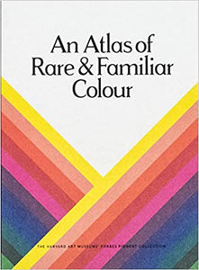An Atlas of Rare and Familiar Colour: The Harvard Art Museums' Forbes Pigment Collection