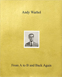 Andy Warhol From A to B and Back Again - Donna De Salvo