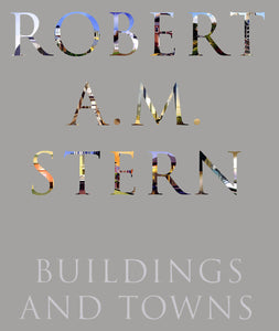 Robert A.M Stern: Buildings and Towns