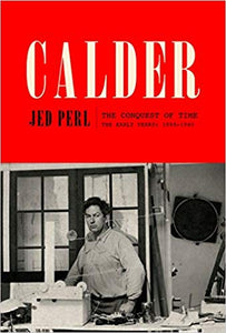 Calder: The Conquest of Time : the Early Years, 1898-1940 -  Jed Perl