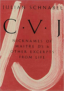 CVJ: Nicknames of Maitre D's & Other Excerpts from Life - Julian Schnabel (Large)