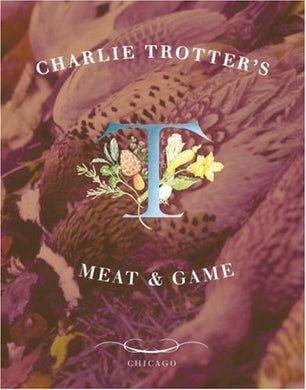 Charlie Trotter's Meat & Game - by Charlie Trotter
