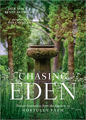 Chasing Eden: Design Inspiration from the Gardens at Hortulus Farm - Jack Staub & Renny Reynolds