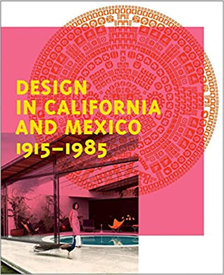 Design in California and Mexico 1915-1985 - Wendy Kaplan