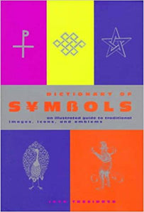 Dictionary of Symbols: An illustrated guide to traditional images, icons, and emblems -  Jack Tresidder