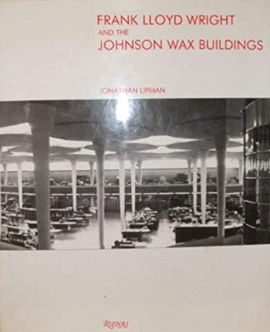 Frank Lloyd Wright and the Johnson Wax Buildings - Jonathan Lipman
