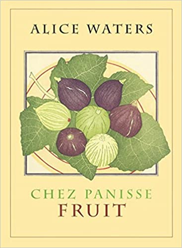 Chez Panisse Fruit - Alice Waters