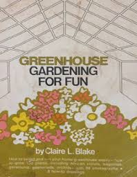 Greenhouse Gardening for Fun - Claire L. Blake