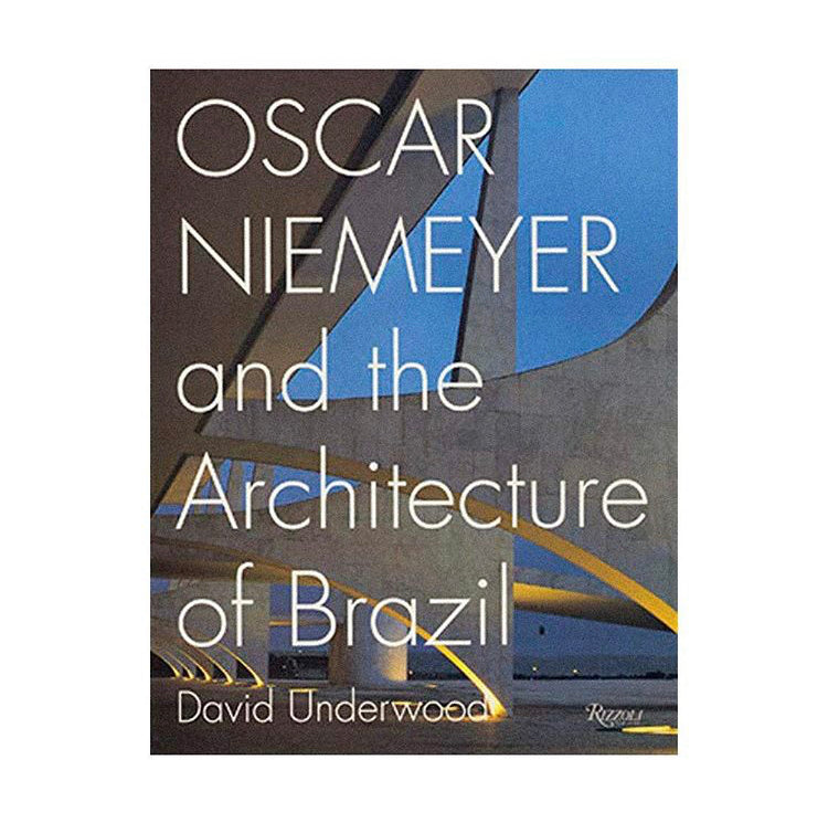 Oscar Niemeyer and the Architecture of Brazil - David Underwood