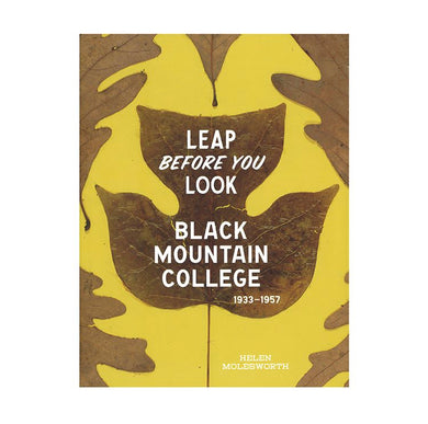 Leap Before You Look: Black Mountain College 1933-1957