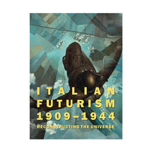 Load image into Gallery viewer, Italian Futurism 1909-1944: Reconstructing the Universe - Solomon R. Guggenheim Museum