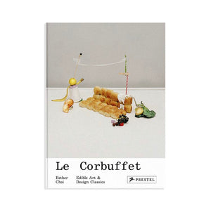 Le Corbuffet: Edible Art & Design Classics - Esther Choi