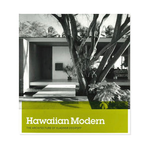 Hawaiian Modern: The Architecture of Vladimir Ossipoff - Vladimir Ossipoff and Karla Britton