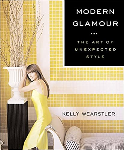 Modern Glamour: The Art of Unexpected Style - Kelly Wearstler and Jane Bogart