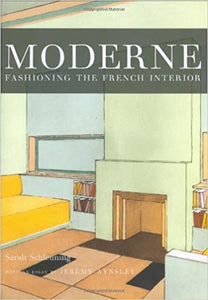 Moderne Fashioning the French Interior - Sarah Schleuning