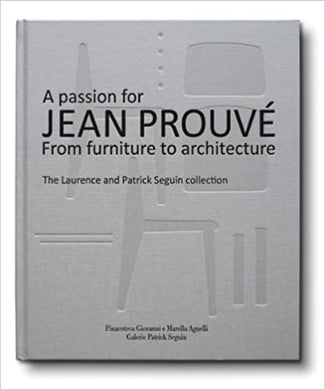 Passion for Jean Prouvé: From Furniture to Architecture: The Laurence and Patrick Seguin Collection - Jean Prouvé