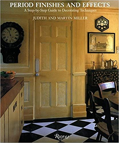 Period Finishes and Effects: A Step-by-Step Guide to Decorating Techniques - Judith and Martin Miller