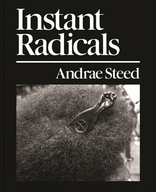 Instant Radicals by Andrae Steed