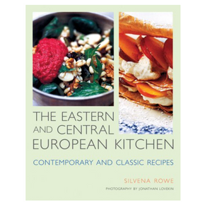 The Eastern and Central European Kitchen: Contemporary and Classic Recipes - Silvena Rowe