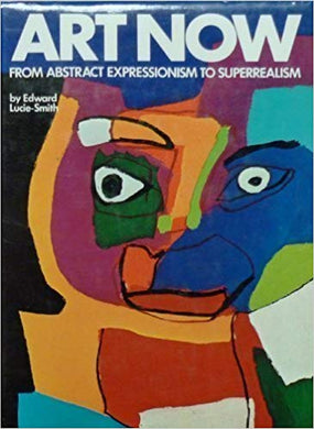 Art Now: From Abstract Expressionism to Superrealism - Edward Lucie-Smith