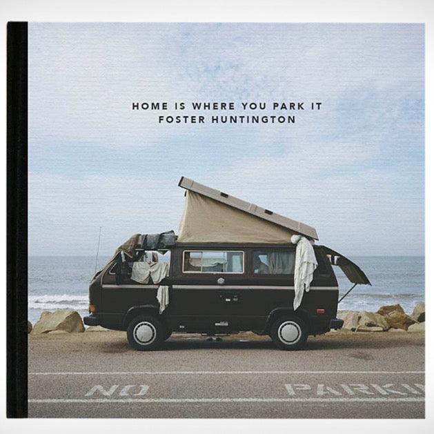 Home Is Where You Park It - Foster Huntington