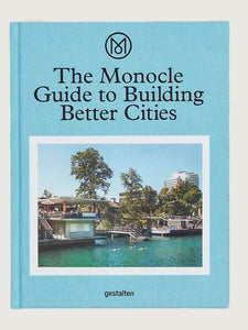 The Monocle Guide to Building Better Cities