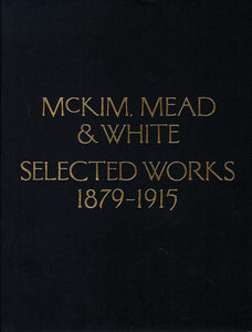 McKim, Mead & White: Selected Works 1879 to 1915