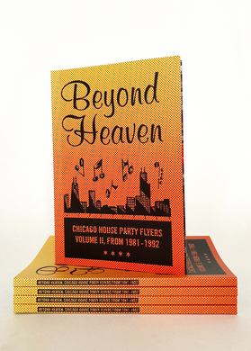 Beyond Heaven: Chicago House Party Flyers Volume II, From 1981-1992