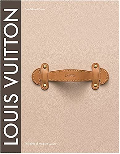 Louis Vuitton: The Birth of Modern Luxury Updated Edition - Paul-Gerard Pasols.