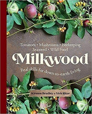 Milkwood: Real skills for down-to-earth living - Kirsten Bradley & Nick Ritar