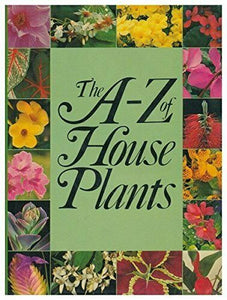 The A-Z of House Plants