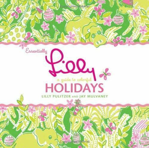 Essentially Lilly: a Guide to Colorful Holidays by Jay Mulvaney and Lilly Pulitzer