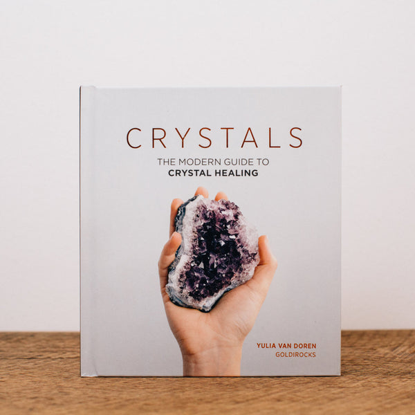 CRYSTALS: A MODERN GUIDE TO CRYSTAL HEALING || YULIA VAN DOREN