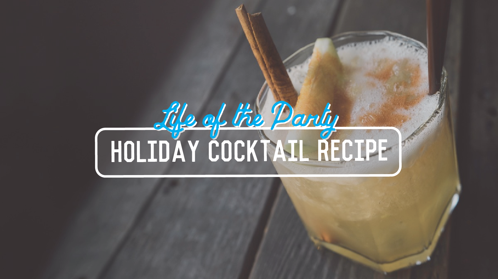 Life of the Party! Holiday Cocktail Recipe