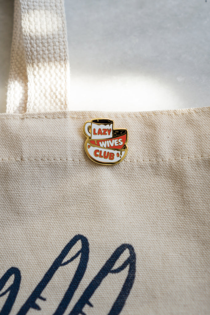 Lazy Wives Club Pin