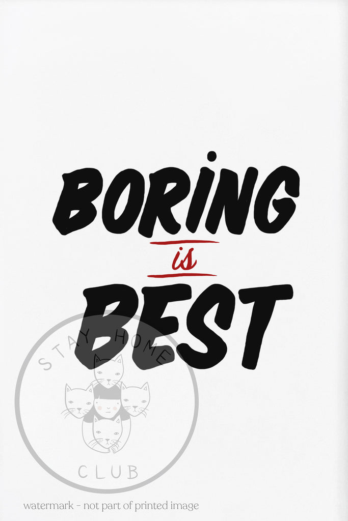 Boring is Best print