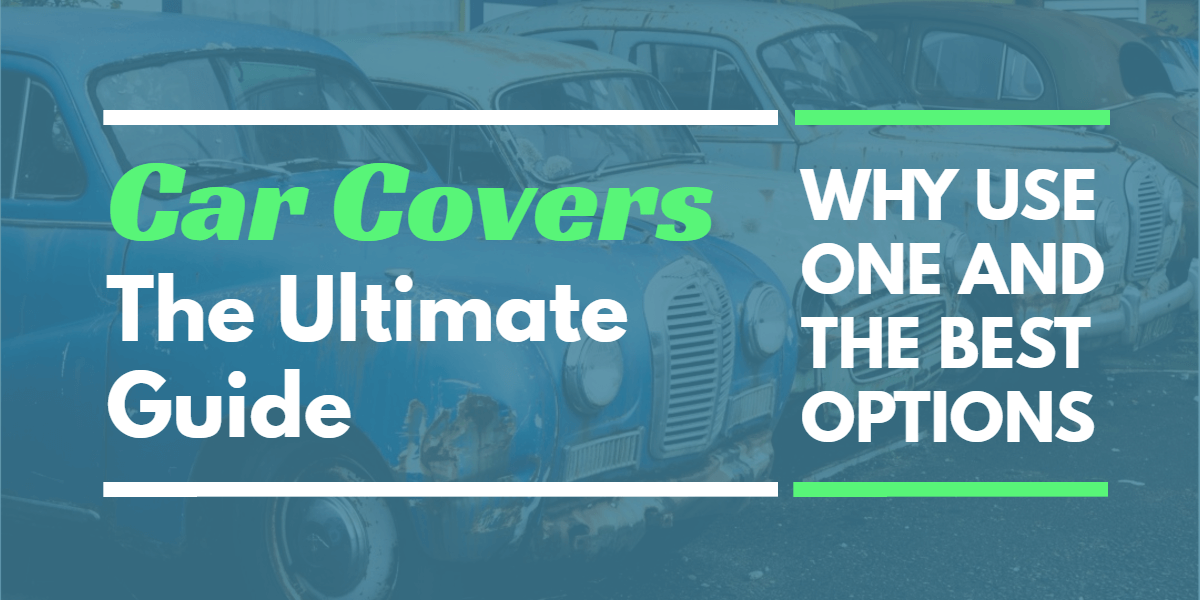 The Ultimate Guide to Car Covers: Why Use One & Best Options