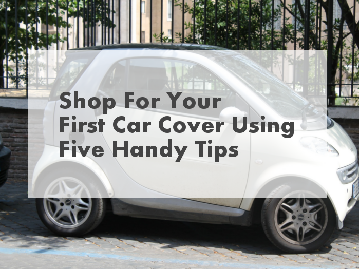 Shop For Your First Car Cover Using Five Handy Tips