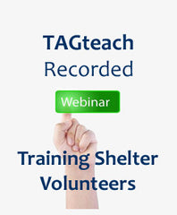 Webinar Recording: TAGteach for Training Shelter Staff and Volunteers