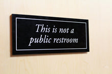 """This is not a public restroom"" Plaque"
