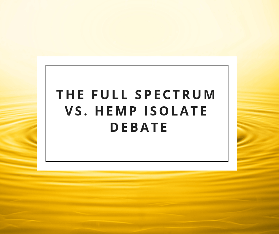The Full Spectrum vs. Hemp Isolate Debate