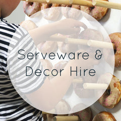 Serveware & Decor Hire
