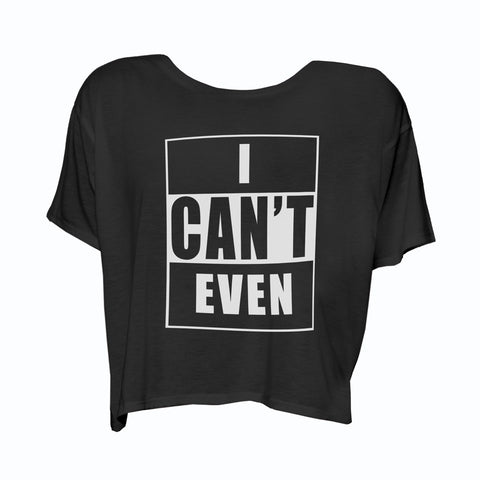 I Can't Even - Boxy Tee ( Black/ White)