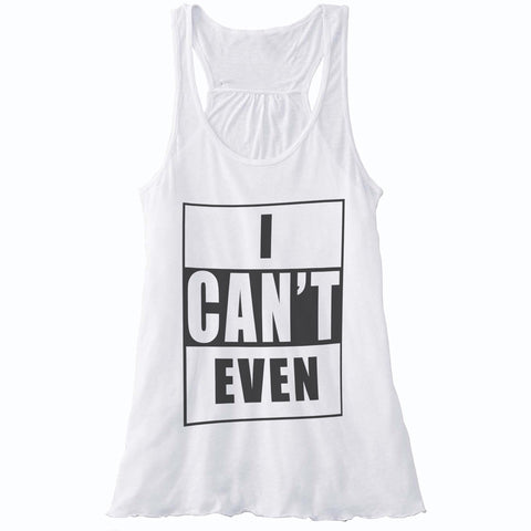 I Can't Even - Racerback ( Black/White )