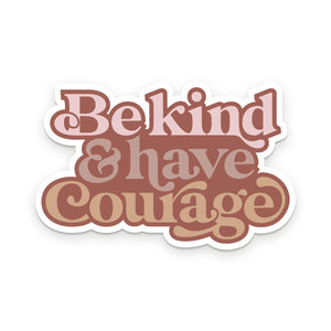 Ruff House Print Shop - Be Kind & Have Courage Sticker