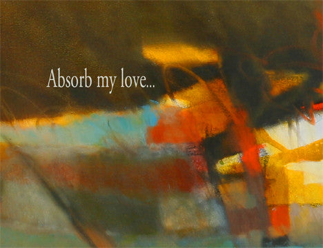 Absorb my love...that surrounds you