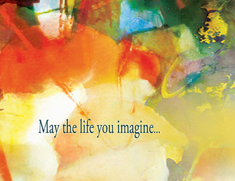 May the life you imagine...bring imagination to life