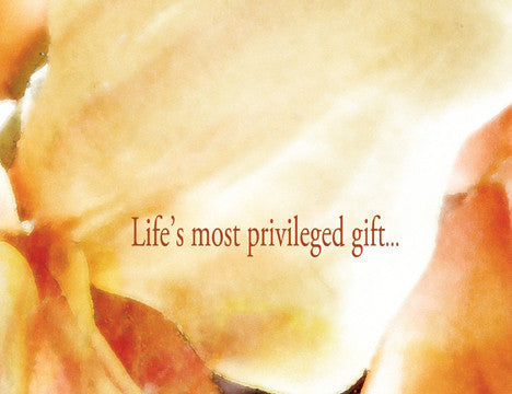 Life's most privileged gift...is to love and be loved