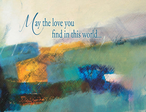 May the love you find in this world...equal the love found in you