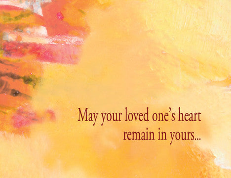 May your loved one's heart remain in yours...expanding your capacity to love